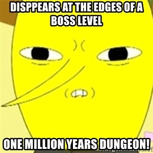 LEMONGRAB - Disppears at the edges of a boss level ONE MILLION YEARS DUNGEON!