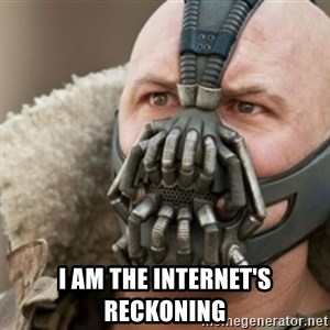 Bane -  i am the internet's reckoning