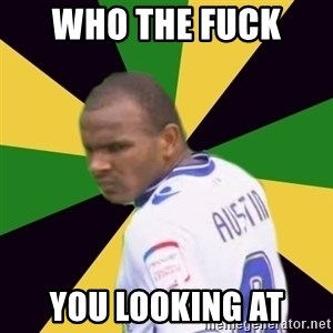 Rodolph Austin - who the fuck  you looking at