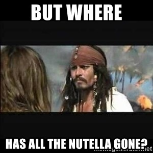 But why is the rum gone - BUT WHERE Has all the nutella gone?