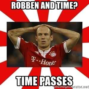 robben - ROBBEN AND TIME? TIME PASSES