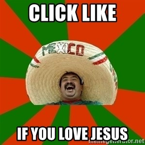 Successful Mexican - Click like if you love jesus