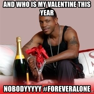 Keith Sweat - and who is my valentine this year nobodyyyyy #Foreveralone