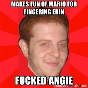 GLACK - Makes fun of mario for fingering erin Fucked angie