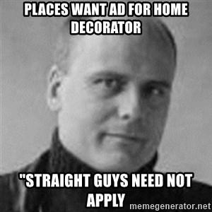 "Stefan Molyneux  - places want ad for home decorator ""straight guys need not apply"