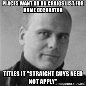 "Stefan Molyneux  - places want ad on craigs list for home decorator titles it ""straight guys need not apply"""
