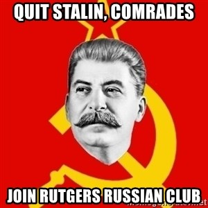 Stalin Says - Quit Stalin, COMRADES Join RUTGERS Russian CLUB
