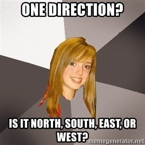 Musically Oblivious 8th Grader - one direction? is it north, south, east, or west?