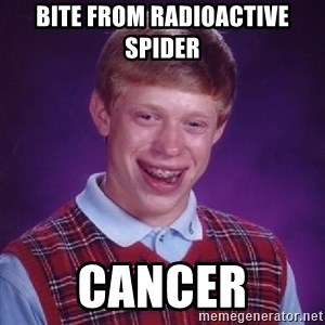 Bad Luck Brian - bite from radioactive spider cancer
