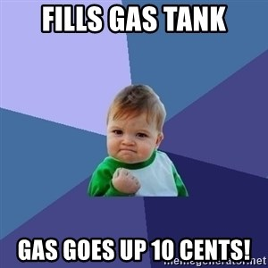 Success Kid - fills gas tank gas goes up 10 cents!