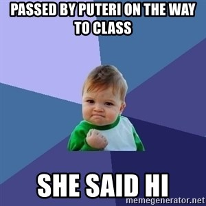 Success Kid - Passed by Puteri on the way to class she said Hi