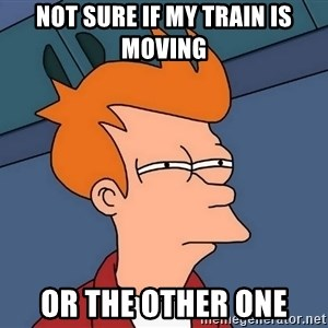 Futurama Fry - not sure if my train is moving or the other one