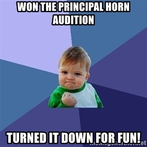 Success Kid - Won the principal horn audition turned it down for fun!