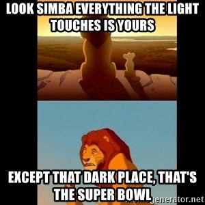 Lion King Shadowy Place - Look Simba everything the light touches is yours Except that dark place, that's the Super Bowl