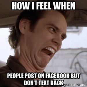 ALRIGHTY THEN - How I feel when People Post On Facebook but don't text back