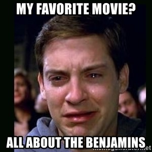 crying peter parker - My Favorite Movie? All about the benjamins