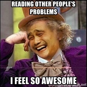 yaowonkaxd - reading other people's problems I feel so awesome