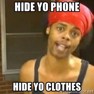 Hide Yo Kids - hide yo phone hide yo clothes