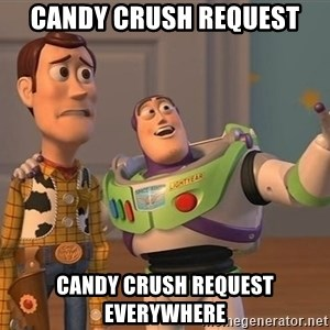 ORIGINAL TOY STORY - CAndy crush request CANDY CRUSH REQUEST everywhere