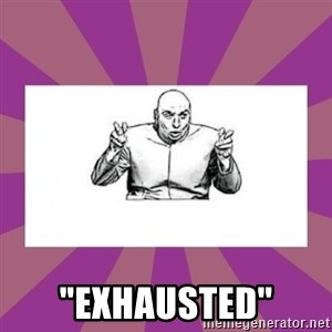 """'dr. evil' air quote -  """"exhausted"""""""