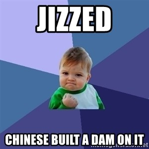 Success Kid - jizzed chinese built a dam on it
