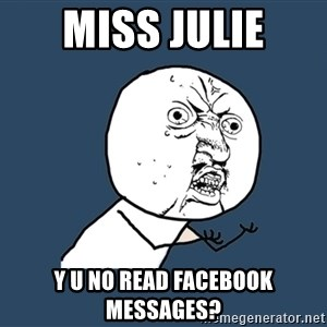 Y U No - Miss Julie y u no read facebook messages?