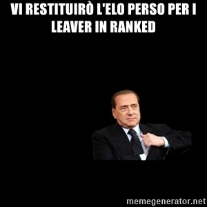 Berlusconi_restituisce - Vi restituirò l'elo perso per i leaver in ranked