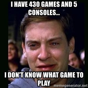 crying peter parker - I have 430 games and 5 consoles... i don't know what game to play