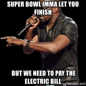 Kanye West - Super Bowl imma let you finish  but We need to pay the electric bill