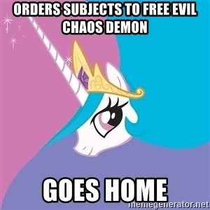 Celestia - orders subjects to free evil chaos demon goes home
