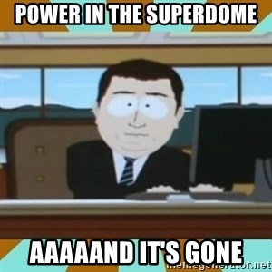 And it's gone - Power in the superdome aaaaand it's gone
