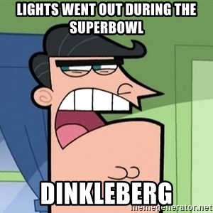I Blame Dinkleburg - Lights went out during the superbowl dinkleberg