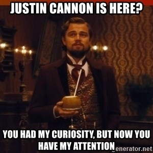 you had my curiosity dicaprio - Justin Cannon is here? you had my curiosity, but now you  have my attention