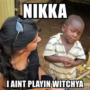 skeptical black kid - NIKKA I AINT PLAYIN WITCHYA