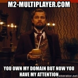 you had my curiosity dicaprio - m2-multiplayer.com you own my domain but now you have my attention