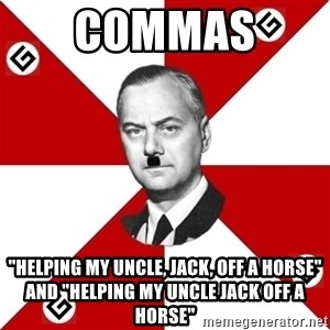 "TheGrammarNazi - COMMAS  ""HELPING MY UNCLE, JACK, OFF A HORSE"" AND ""HELPING MY UNCLE JACK OFF A HORSE"""