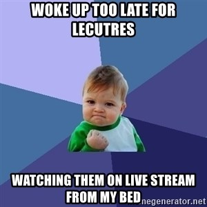 Success Kid - Woke up too late for lecutres Watching them on live stream from my bed