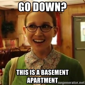 Sexually Oblivious Girl - Go DOWN? This is a basement apartment