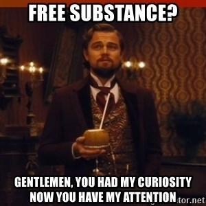 you had my curiosity dicaprio - Free substance? Gentlemen, you had my curiosity now you have my attention