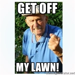 Old Man Shaking FIst  - Get off My LAWN!