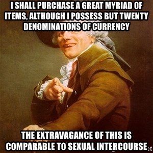 Joseph Ducreux - I shall purchase a great myriad of items, although i possess but twenty denominations of currency  the extravagance of this is comparable to sexual intercourse