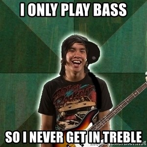 Progressive Bassist - I only play bass so i never get in treble