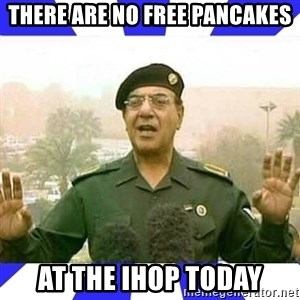 Comical Ali - There are no free pancakes at the Ihop today