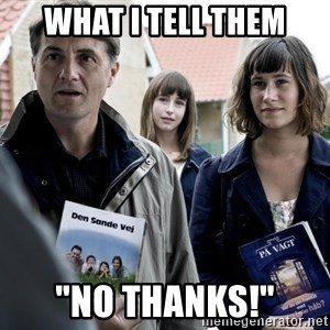 "jehovahs witness - What i tell them ""no thanks!"""