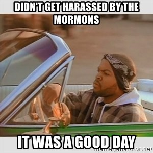 Ice Cube Good Day - Didn't get harassed by the mormons it was a good day