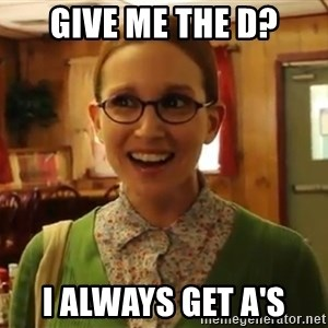 Sexually Oblivious Girl - give me the d? i always get a's