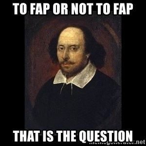 William Shakespeare - To Fap or not to fap That is the question