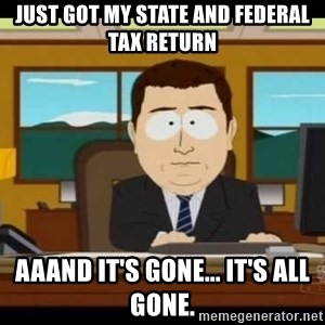 Aand Its Gone - Just got my state and federal tax return aaand it's gone... It's all gone.
