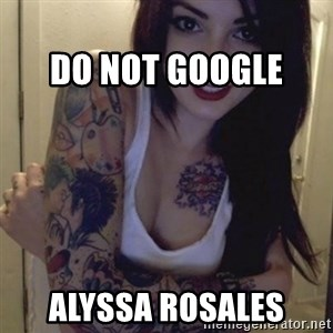 Alyssa Rosales -                                                                                                           Do not google alyssa rosales