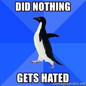 Socially Awkward Penguin - did nothing gets hated
